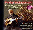 CD - O selige Weihnachtszeit / Erzgebirgsweihnacht mit Anton Günther / 222620
